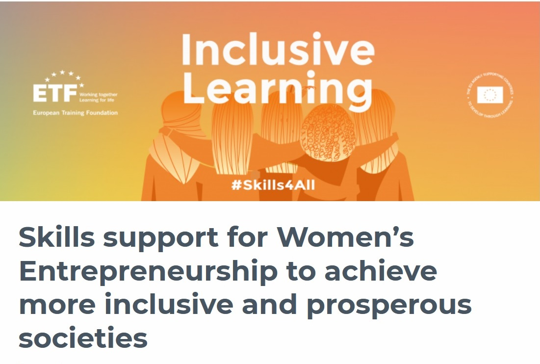 Skills support for Women's Entrepreneurship to achieve more inclusive and prosperous societies by European Training Foundation (ETF)